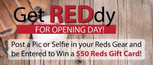 Post a pic or selfie in your Reds Gear and be entered to win a $50 Reds Gift Card!