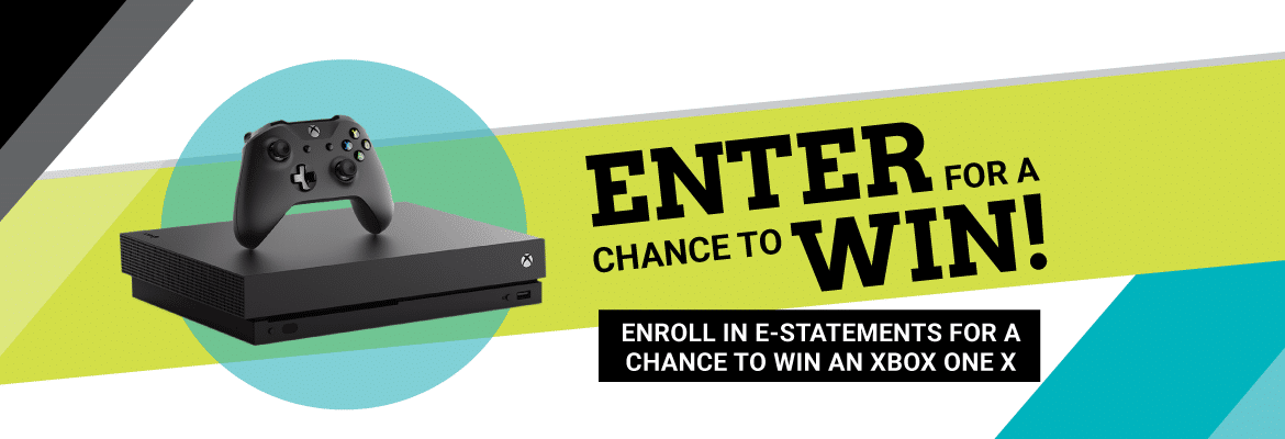 Enroll in EStatements for a chance to win an Xbox Gaming System.