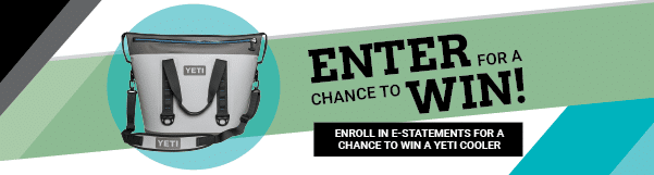 Enroll in eStatements for a chance to win a YETI Cooler.