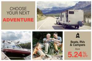 Choose your next adventure. Boats, RVs & Campers from 5.24% APR*